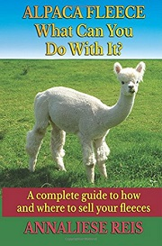 Alpaca Fleece What Can You Do With It written by Annaliese Reis