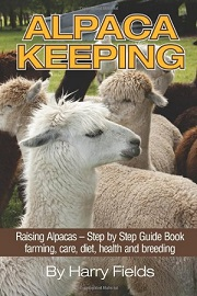 Alpaca Keeping Raising Alpacas Step by Step Guide Book written by Harry Fields