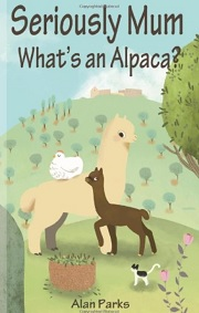 Seriously Mum, What's an Alpaca? written by Alan Parks